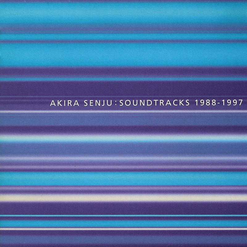 AKIRA SENJU / SOUNDTRACKS 1988-1997
